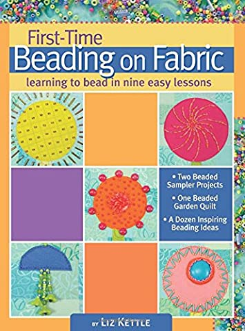 First-Time Beading on Fabric: Learning to Bead in Nine Easy Lessons - First Quilt Book