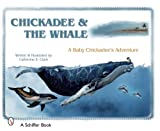 Chickadee and the Whale, Catherine E. Clark, 0764329502