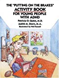 "The ""Putting on the Brakes"" Activity Book for Young People with ADHD, Patricia O. Quinn and Judith M. Stern, 0945354576"