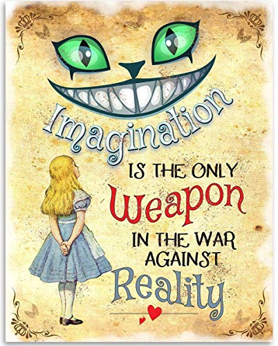 Alice in Wonderland - Imagination Is The Only Weapon Is The War Against Reality - 11x14 Unframed Art Print - Great Inspirational Gift, Also Makes a Great Gift Under $15 -
