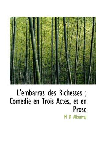 L'embarras des Richesses ; Comédie en Trois Actes, et en Prose