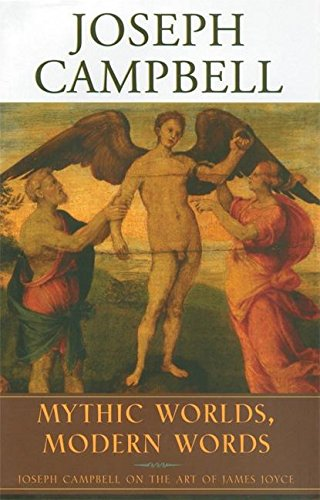 Download Mythic Worlds, Modern Words: Joseph Campbell on the Art of James Joyce (The Collected Works of Joseph Campbell) PDF