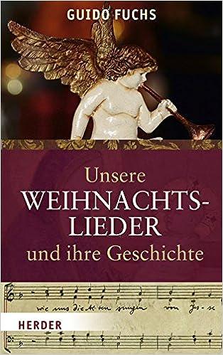 Weihnachtslieder Geschichte.Unsere Weihnachtslieder Und Ihre Geschichte Amazon De Guido Fuchs