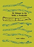 50 Things to Do with a Penknife: The Whittler's Guide to Life