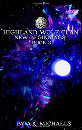 Highland Wolf Clan, Book 3, New Beginnings (Volume 3)