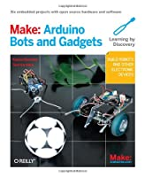 Make: Arduino Bots and Gadgets: Six Embedded Projects with Open Source Hardware and Software Front Cover