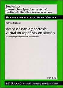 Amazon.com: Actos de habla y cortesía verbal en español y en alemán