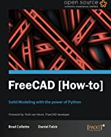 FreeCAD: Solid Modeling with the Power of Python Front Cover