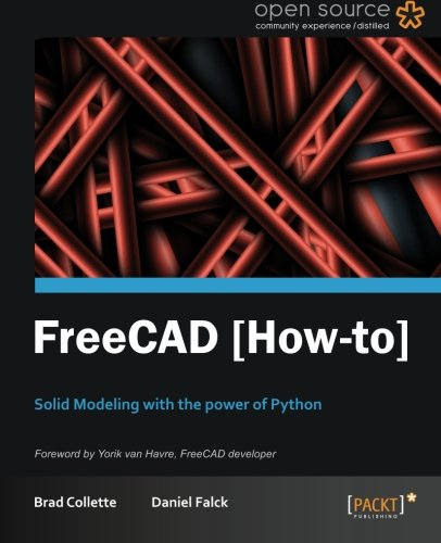 [PDF] FreeCAD: Solid Modeling with the Power of Python Free Download | Publisher : Packt Publishing | Category : Computers & Internet | ISBN 10 : 1849518866 | ISBN 13 : 9781849518864