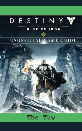 Destiny Rise of Iron Game Guide Unofficial [The Yuw] (Tapa Blanda)