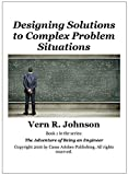 Designing Solutions to Complex Problem Situations (The Adventure of Being an Engineer Book 1)