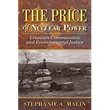 The Price of Nuclear Power: Uranium Communities and Environmental Justice (Nature, Society, and Culture)