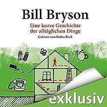 Eine kurze Geschichte der alltäglichen Dinge Hörbuch von Bill Bryson Gesprochen von: Rufus Beck