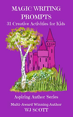 Magic Writing Prompts: 31 Creative Activities for Kids (Aspiring Author Series Book 6) by [Scott, WJ]