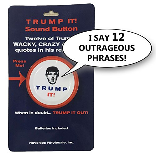 Trump It! Sound Button-12 Of Donald Trumps Crazy, Wacky-Funny Quotes In His Real Voice from Novelties Wholesale, (Novelty Wholesale Inc)