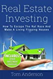 Real Estate Investing: How To Escape The Rat Race And Make A Living Flipping Houses (Real Estate Investing, Real Estate, Investing)