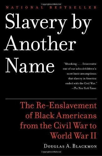 Books : Slavery by Another Name: The Re-Enslavement of Black Americans from the Civil War to World War II by Douglas A. Blackmon (2009-01-13)