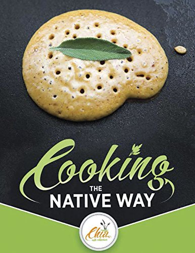 Cooking the Native Way: Chia Cafe Collective by Barbara Drake, Lorene Sisquoc, Craig Torres, Abe Sanchez, Daniel McCarthy, Leslie Mouriquand, Deborah Small