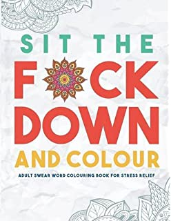 Sit The Fck Down And Colour Adult Swear Word Colouring Book For Stress