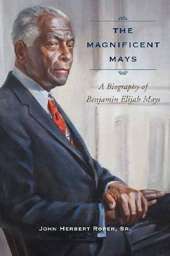 The Magnificent Mays: A Biography of Benjamin Elijah Mays (Non Series) (South Carolina President Series)