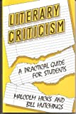 Literary Criticism : A Practical Guide for Students, Hicks, Malcolm and Hutchings, Bill, 0713165820
