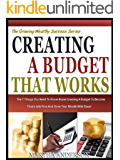 CREATING A BUDGET THAT WORKS: The 7 Things You need To Know About Creating A Budget To Become Financially Free And Grow Your Wealth With Ease (The Easy Growing Wealth Series Book 1)