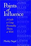 img - for By Morley Segal - Points of Influence; A Guide to Using Personality Theory at Work: 1st (first) Edition book / textbook / text book