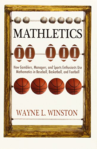 Mathletics: How Gamblers, Managers, and Sports Enthusiasts Use Mathematics in Baseball, Basketball, and ()