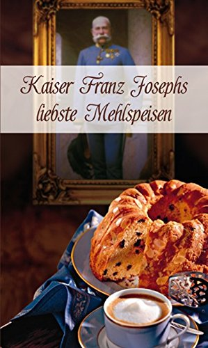 Kaiser Franz Josephs liebste Mehlspeisen (KOMPASS-Kochbücher, Band 1770)