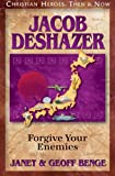 Jacob DeShazer: Forgive Your Enemies (Christian Heroes : Then & Now) (Christian Heroes: Then and Now)