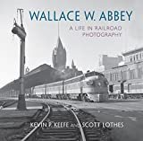 img - for Wallace W. Abbey: A Life in Railroad Photography (Railroads Past and Present) book / textbook / text book