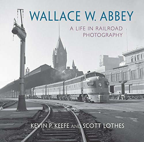 Pdf Transportation Wallace W. Abbey: A Life in Railroad Photography (Railroads Past and Present)