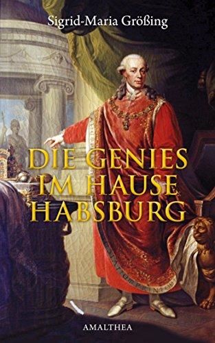 Die Genies im Hause Habsburg (German Edition)