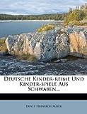 Deutsche Kinder-Reime und Kinder-Spiele Aus Schwaben..., Ernst Heinrich Meier, 1247897710