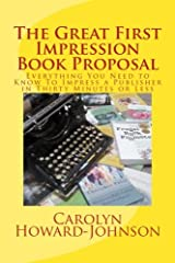 The Great First Impression Book Proposal: Everything You Need to Know About Selling Your Book to an Agent or Publisher in Twenty Minutes or Less Paperback