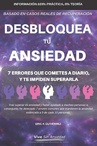 Desbloquea tu ansiedad: 7 Errores que cometes a diario y te impiden superarla: Amazon.es: Gutiérrez, Sr Eric K: Libros