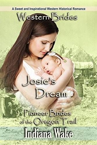 Western Brides: Josie's Dream: A Sweet and Inspirational Western Historical Romance (Pioneer Brides of the Oregon Trail Book 3) cover