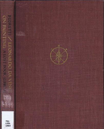 Leonardo Da Vinci on Painting. A Lost Book (Libro A)