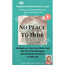 No Place to Hide: Strategies to Overcome Shame and Add Joy While Managing Special Needs Behaviors in Daily Life (IfWeLearnDifferently.com Book 1)