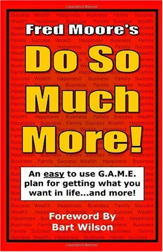 Download Fred Moore's Do So Much More!: A game plan for getting practically anything you want in life...and more! ebook