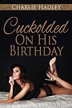 Cuckolded On His Birthday (English Edition) de [Hadley, Charlie]