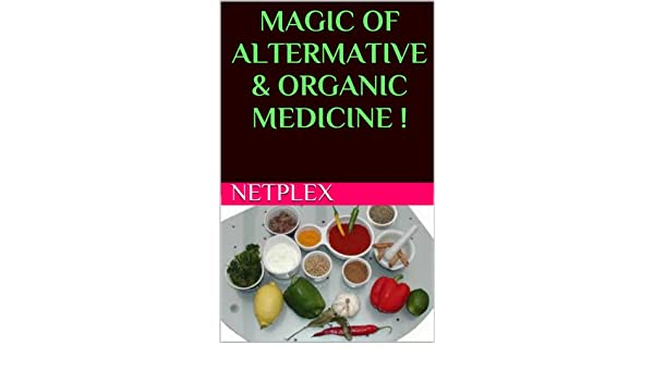 MAGIC OF ALTERMATIVE & ORGANIC MEDICINE !