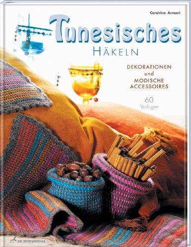 Tunesisches Häkeln: Dekorationen und modische Accessoires