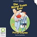 The Worst Team Ever: Aussie Bites | Phillip Gwynne