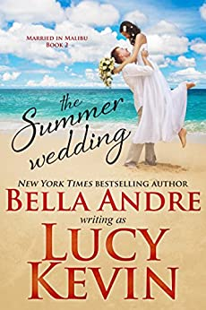 The Summer Wedding (Married in Malibu, Book 2) by [Kevin, Lucy, Andre, Bella]