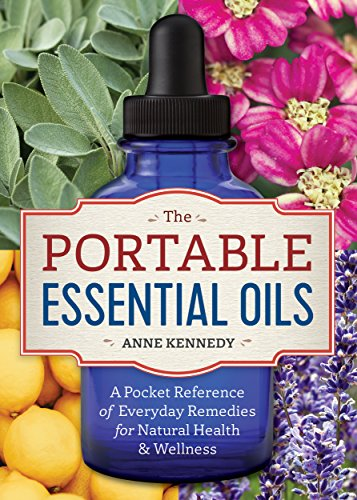 The Portable Essential Oils: A Pocket Reference of Everyday Remedies for Natural Health & Wellness ()