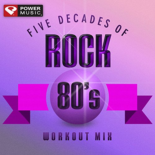Five Decades of Rock 80's Workout Mix (60 Minute Non-Stop Workout Mix (128-130 BPM) )