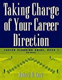 Taking Charge of Your Career Direction: Career Planning Guide, Book 1