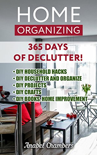 Home Organizing 365 Days Of Declutter DIY Household Hacks And Organize