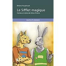 Le Sifflet magique: Contes et récits de Côte d'Ivoire (French Edition)